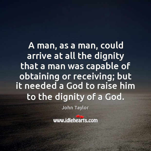 A man, as a man, could arrive at all the dignity that Image