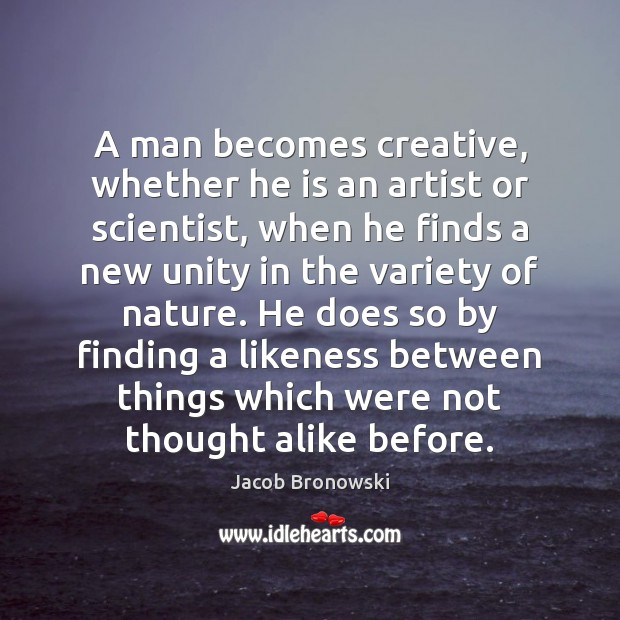 Image, A man becomes creative, whether he is an artist or scientist, when