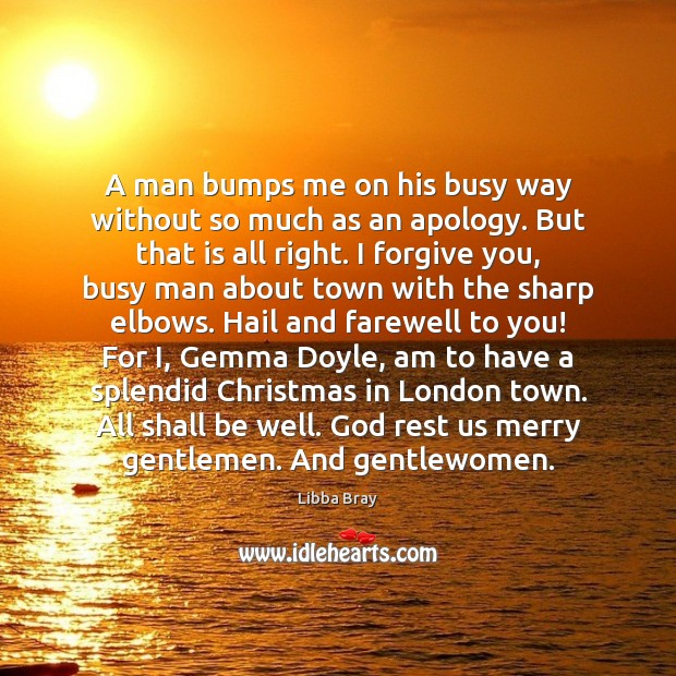 A man bumps me on his busy way without so much as Forgive Quotes Image