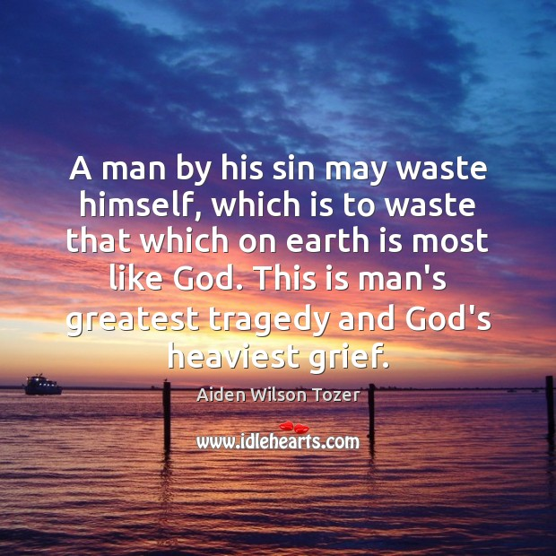 A man by his sin may waste himself, which is to waste Aiden Wilson Tozer Picture Quote
