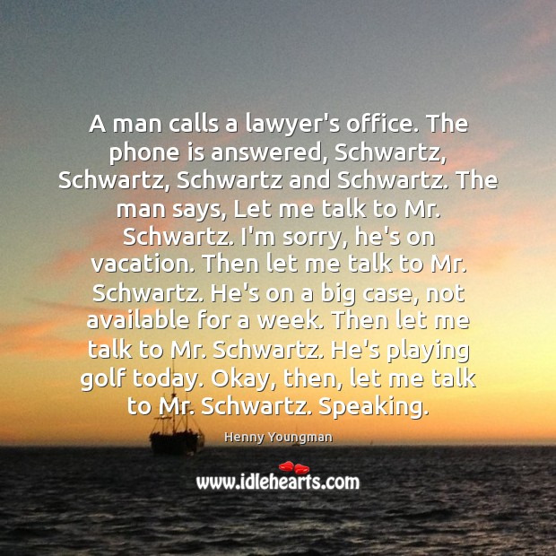 Image, A man calls a lawyer's office. The phone is answered, Schwartz, Schwartz,