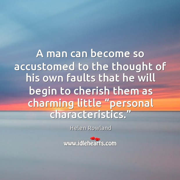 Image, A man can become so accustomed to the thought of his own faults