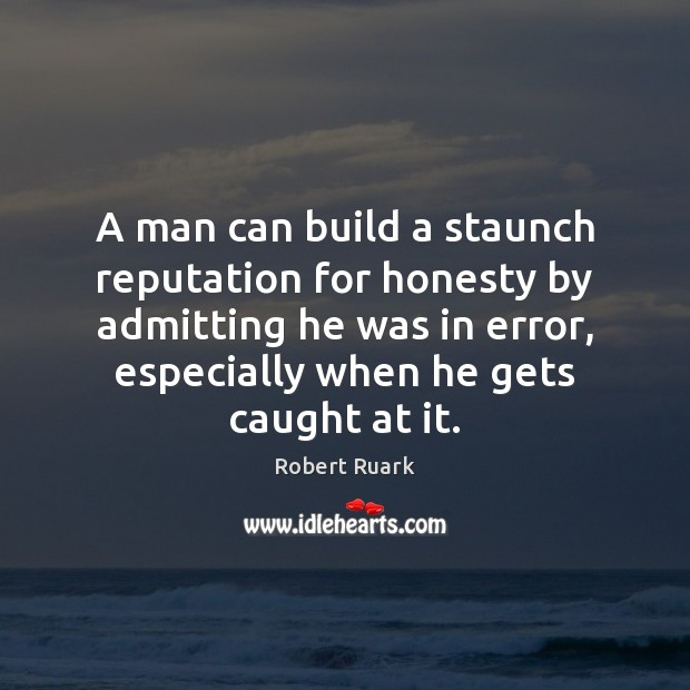 Image, A man can build a staunch reputation for honesty by admitting he