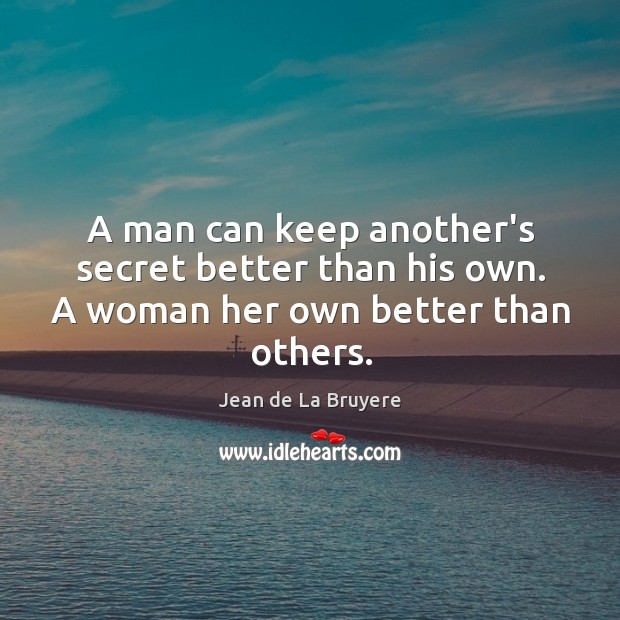A man can keep another's secret better than his own. A woman her own better than others. Image