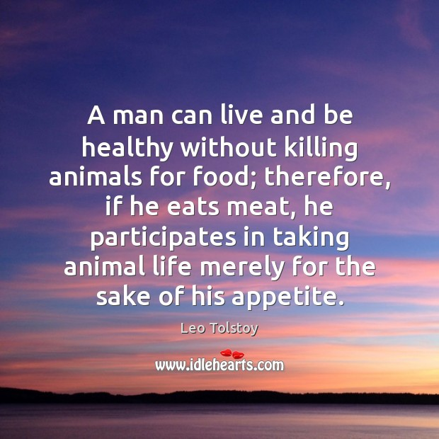 A man can live and be healthy without killing animals for food; Leo Tolstoy Picture Quote