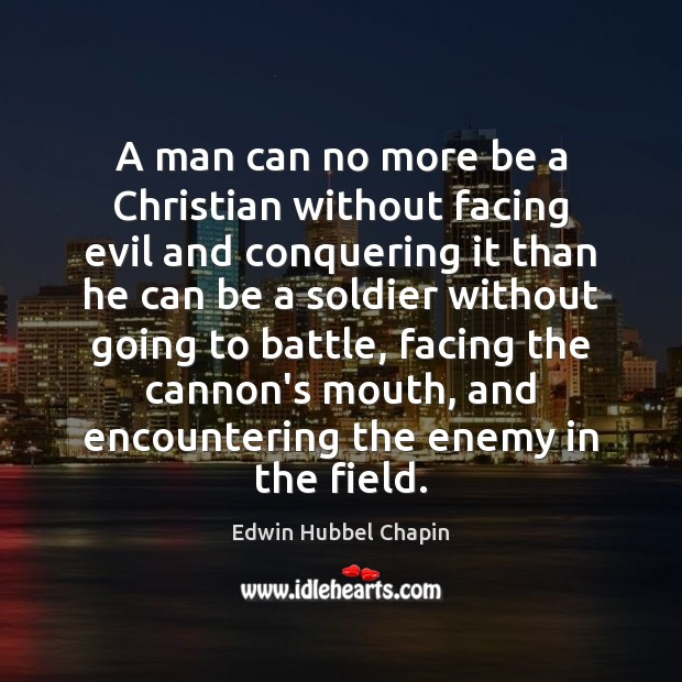 Image, A man can no more be a Christian without facing evil and