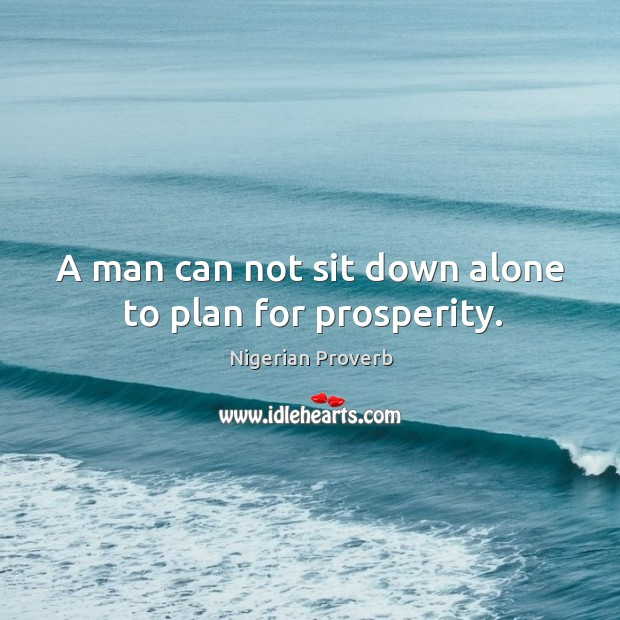 Image, A man can not sit down alone to plan for prosperity.