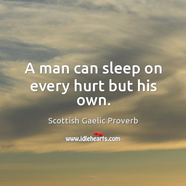 A man can sleep on every hurt but his own. Scottish Gaelic Proverbs Image