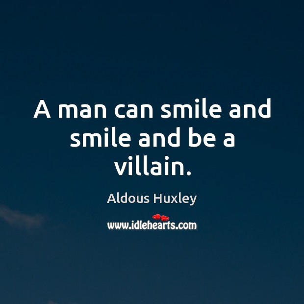 A man can smile and smile and be a villain. Aldous Huxley Picture Quote