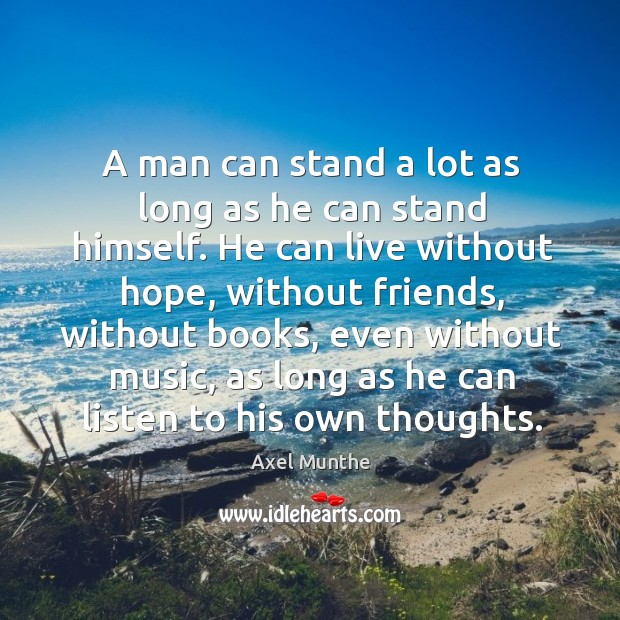 Image, A man can stand a lot as long as he can stand himself. He can live without hope, without friends