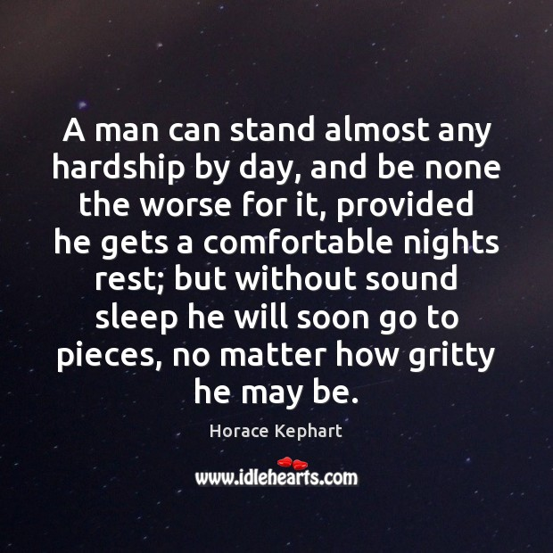 Image, A man can stand almost any hardship by day, and be none