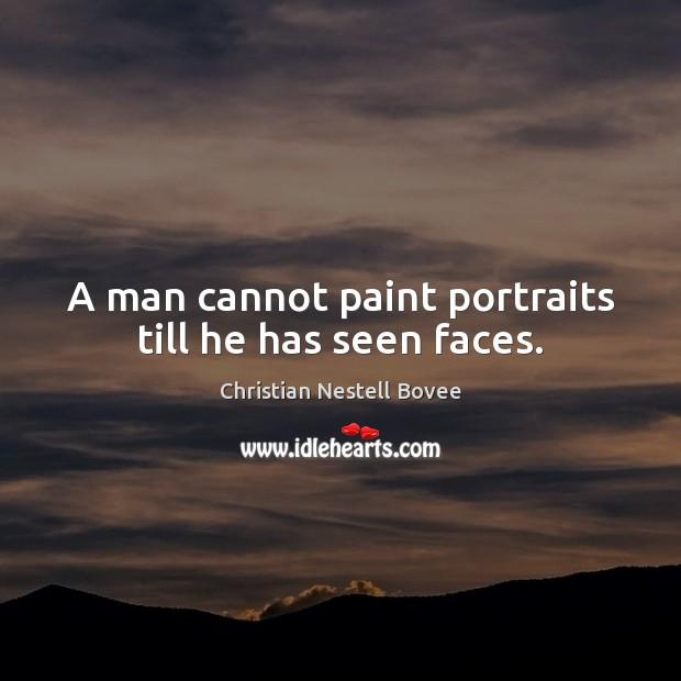 A man cannot paint portraits till he has seen faces. Image