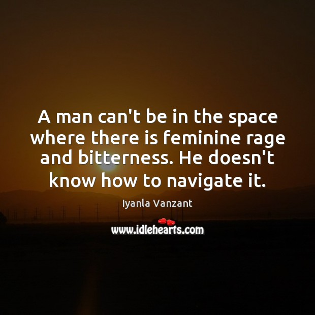 A man can't be in the space where there is feminine rage Iyanla Vanzant Picture Quote