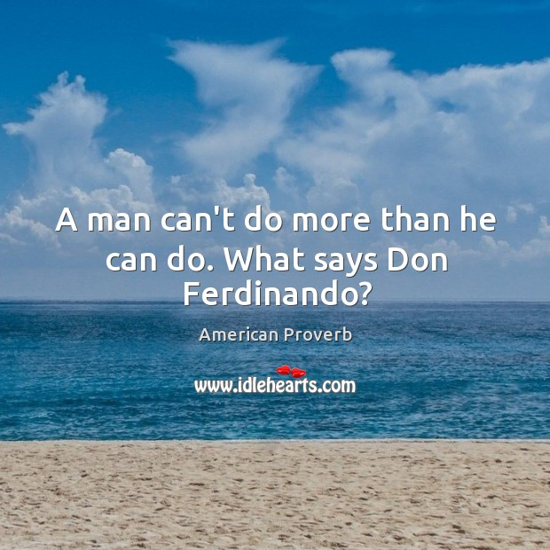 Image, A man can't do more than he can do. What says don ferdinando?