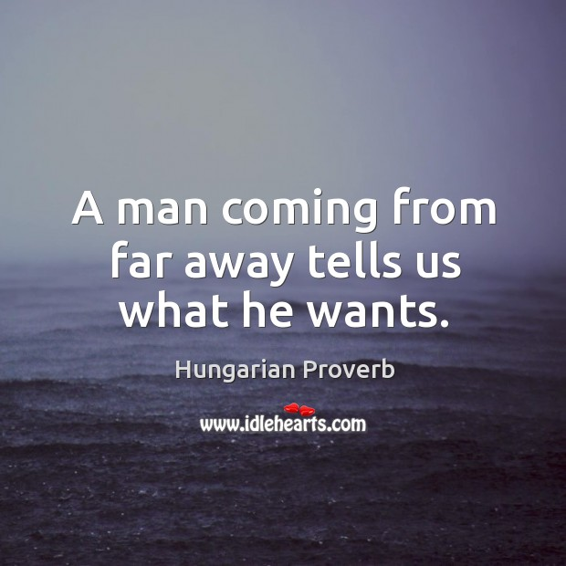 A man coming from far away tells us what he wants. Image
