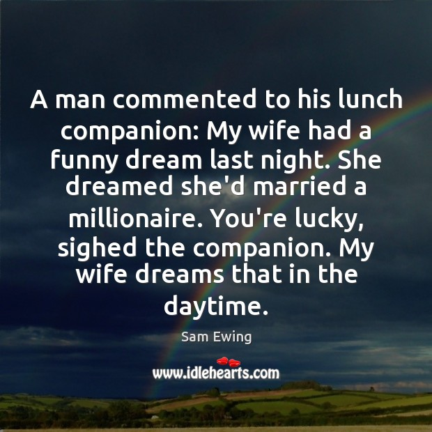 Image, A man commented to his lunch companion: My wife had a funny