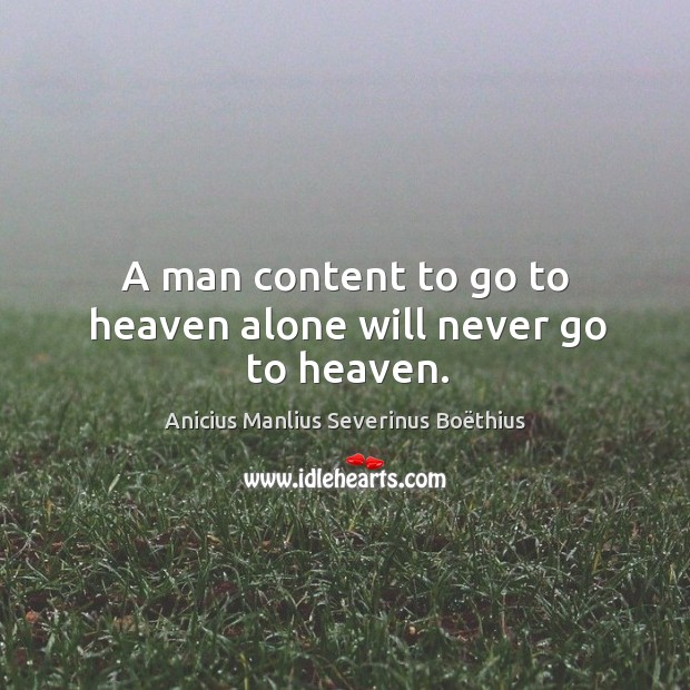 Image, A man content to go to heaven alone will never go to heaven.