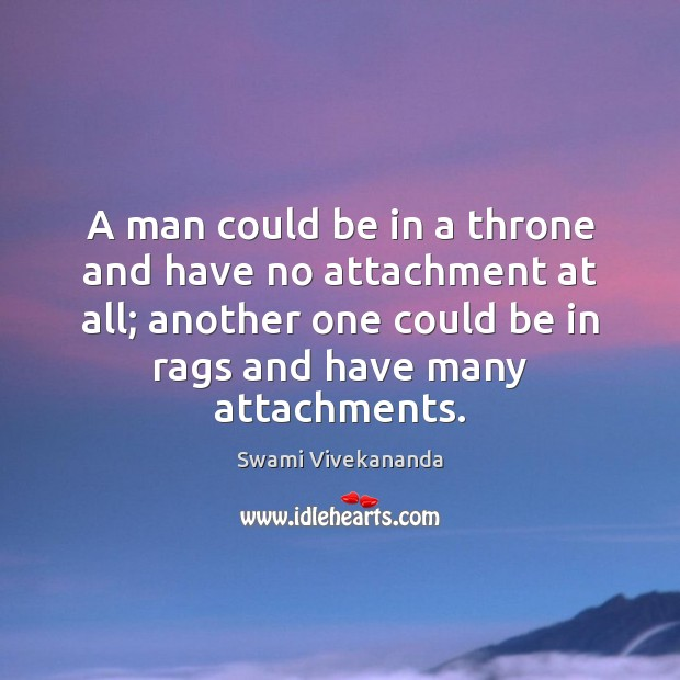 A man could be in a throne and have no attachment at Image