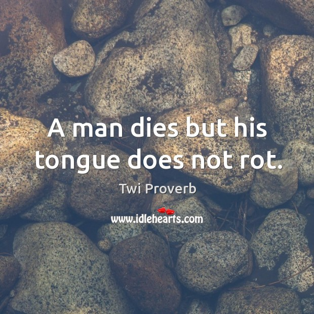 A man dies but his tongue does not rot. Twi Proverbs Image