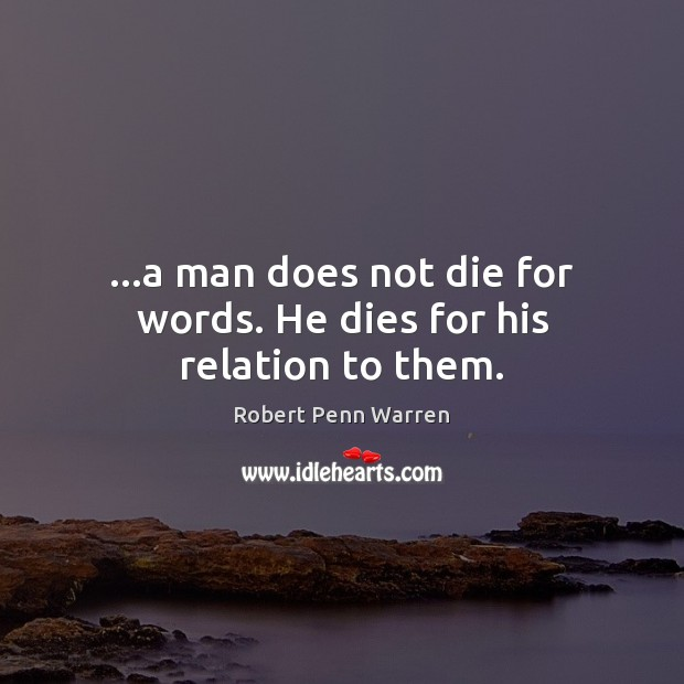 …a man does not die for words. He dies for his relation to them. Image