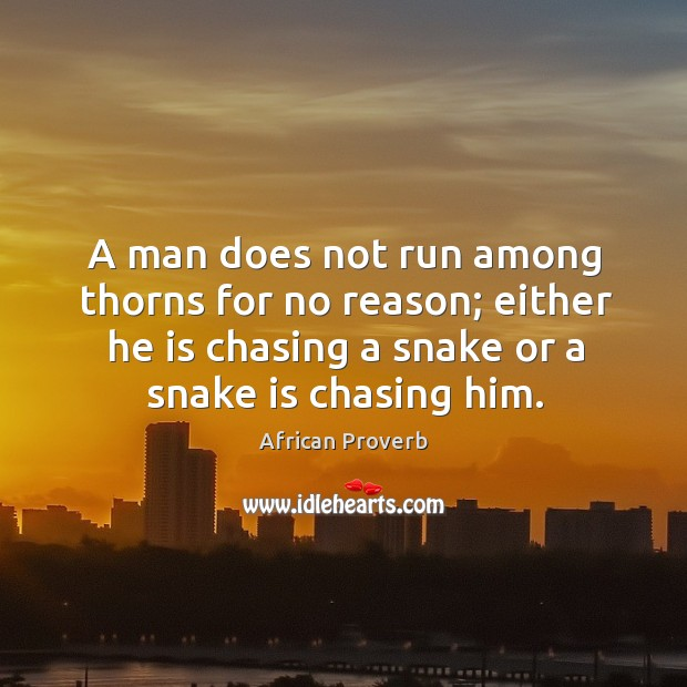 Image, A man does not run among thorns for no reason