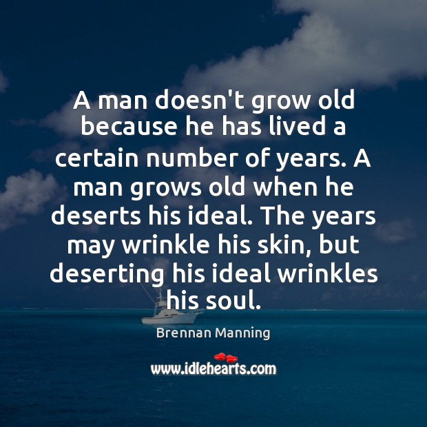 A man doesn't grow old because he has lived a certain number Image