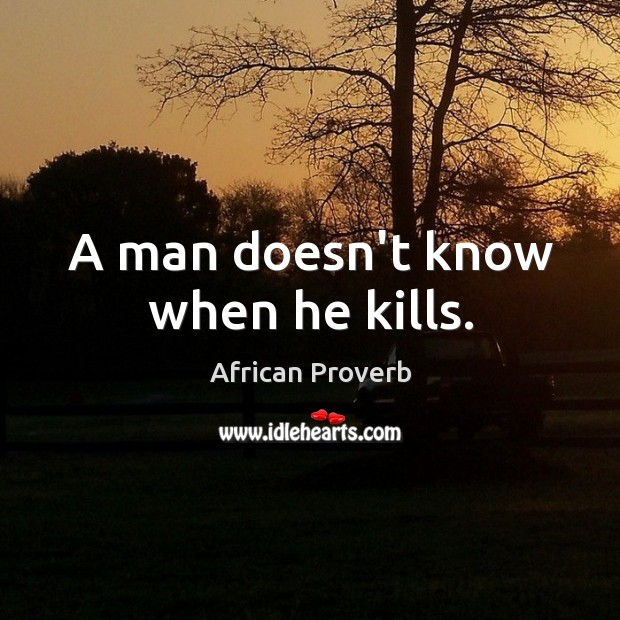 Image, A man doesn't know when he kills.