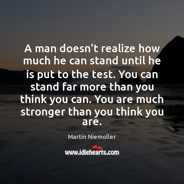 A man doesn't realize how much he can stand until he is Image
