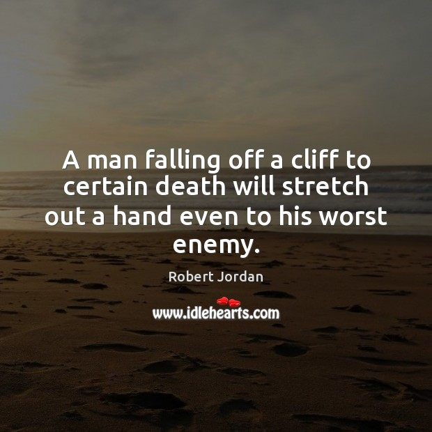 A man falling off a cliff to certain death will stretch out Enemy Quotes Image