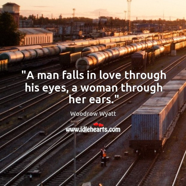 "Image, ""A man falls in love through his eyes, a woman through her ears."""