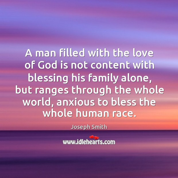 A man filled with the love of God is not content with blessing his family alone Image