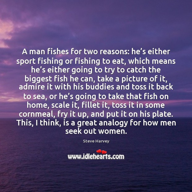 A man fishes for two reasons: he's either sport fishing or Image