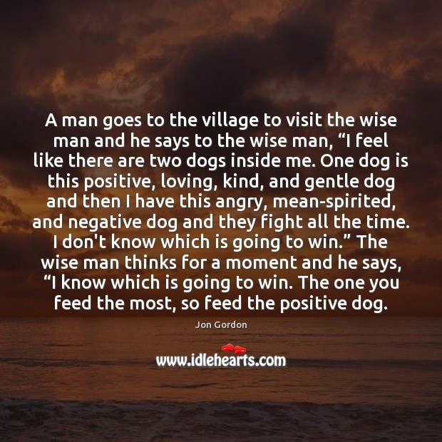 A man goes to the village to visit the wise man and Jon Gordon Picture Quote