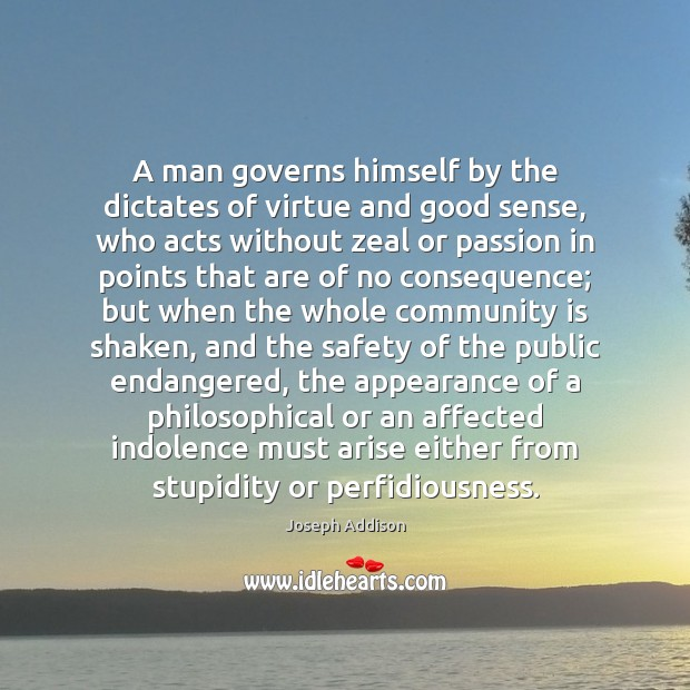 A man governs himself by the dictates of virtue and good sense, Joseph Addison Picture Quote