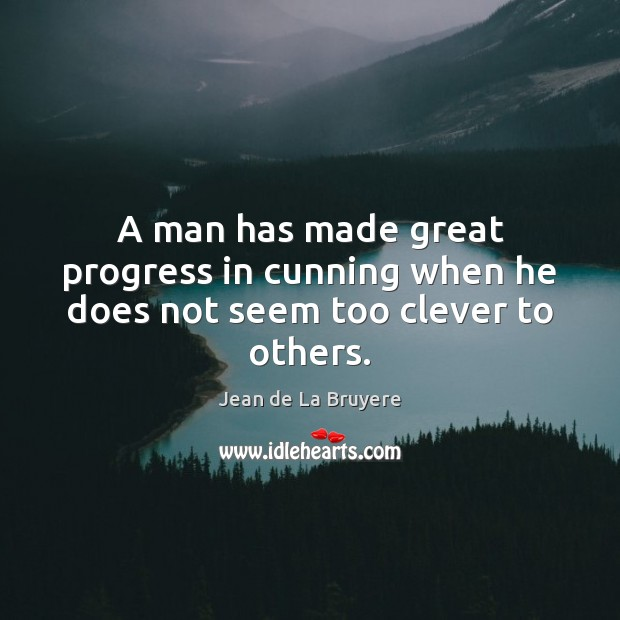 A man has made great progress in cunning when he does not seem too clever to others. Image