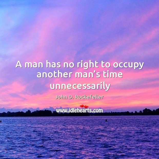Image, A man has no right to occupy another man's time unnecessarily