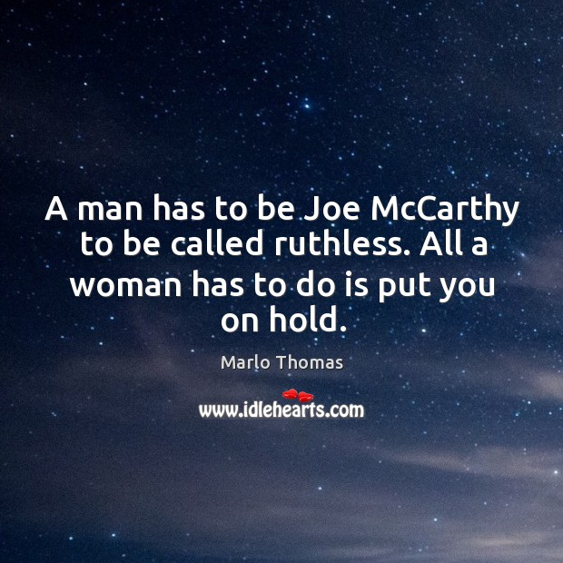 A man has to be joe mccarthy to be called ruthless. Image