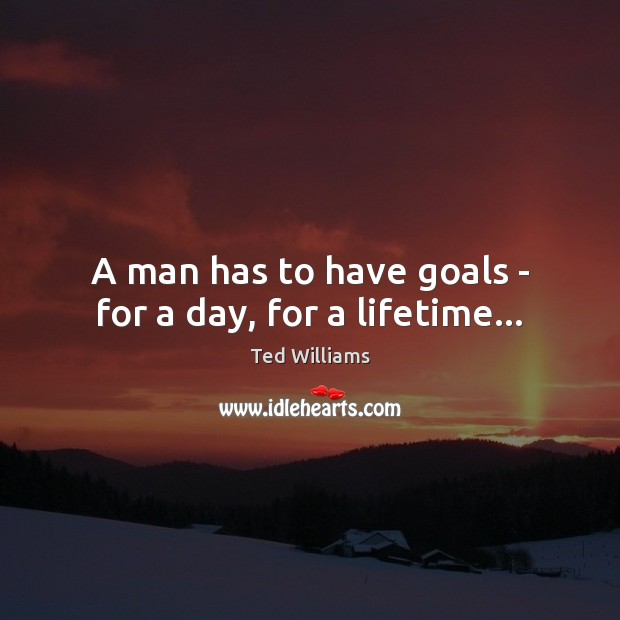 Image, A man has to have goals – for a day, for a lifetime…