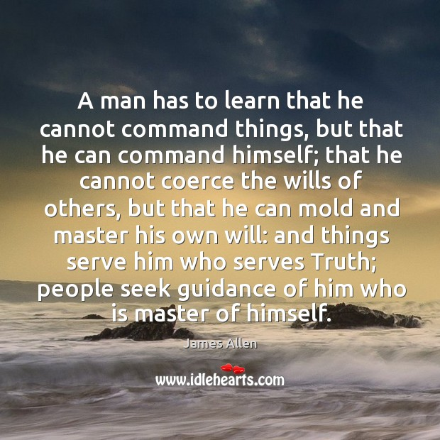 A man has to learn that he cannot command things Image
