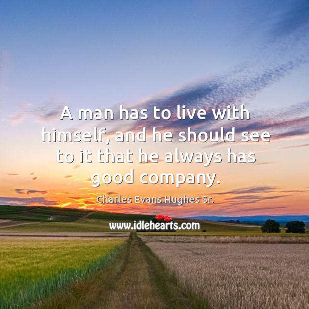 A man has to live with himself, and he should see to it that he always has good company. Image