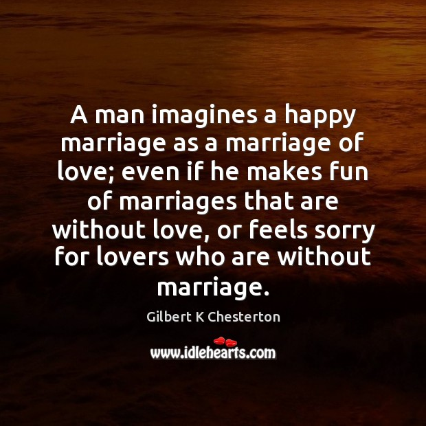Image, A man imagines a happy marriage as a marriage of love; even