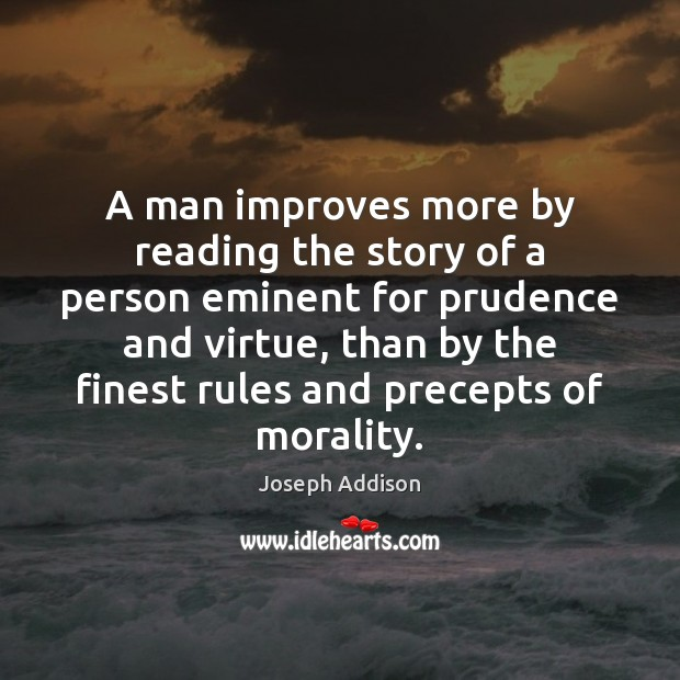 A man improves more by reading the story of a person eminent Joseph Addison Picture Quote
