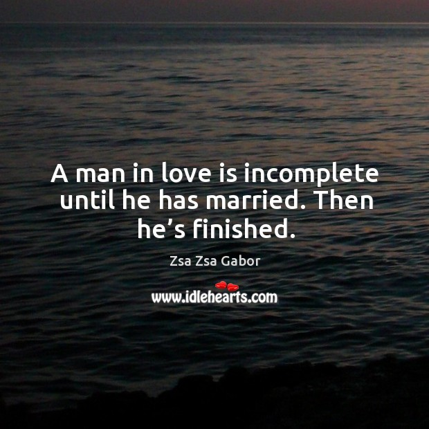 A man in love is incomplete until he has married. Then he's finished. Image