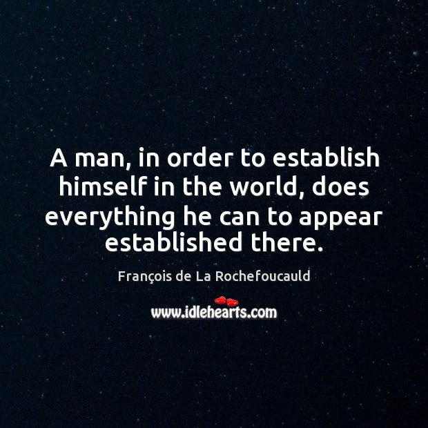 Image, A man, in order to establish himself in the world, does everything