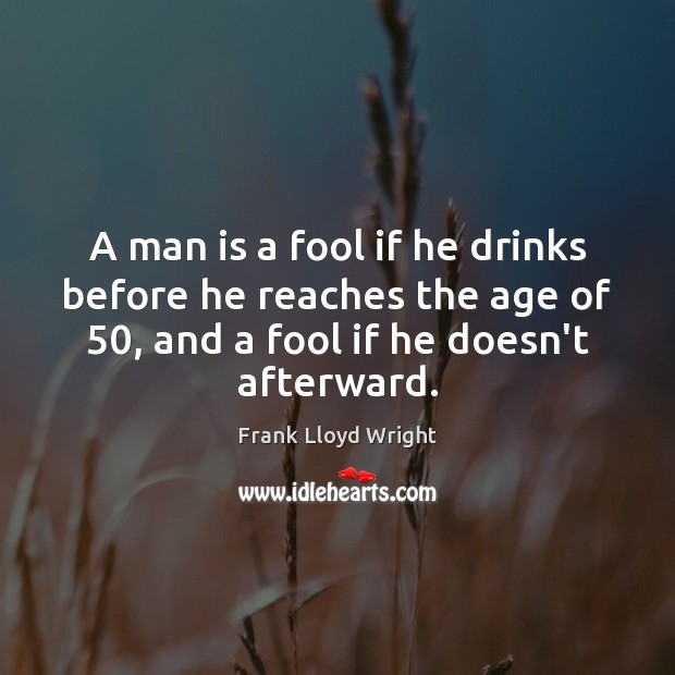 A man is a fool if he drinks before he reaches the Frank Lloyd Wright Picture Quote