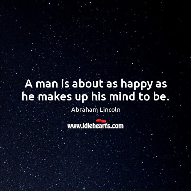 Image, A man is about as happy as he makes up his mind to be.
