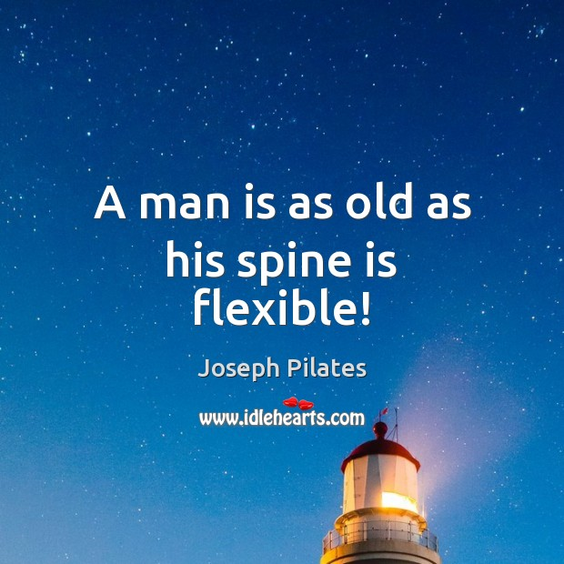 A man is as old as his spine is flexible! Image