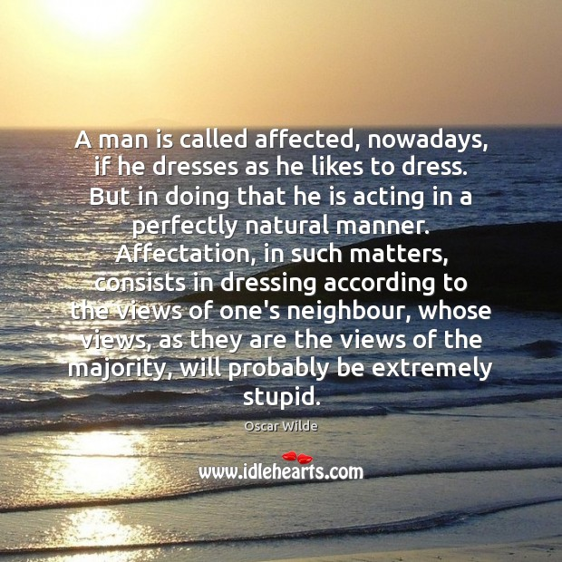 Oscar Wilde Picture Quote image saying: A man is called affected, nowadays, if he dresses as he likes