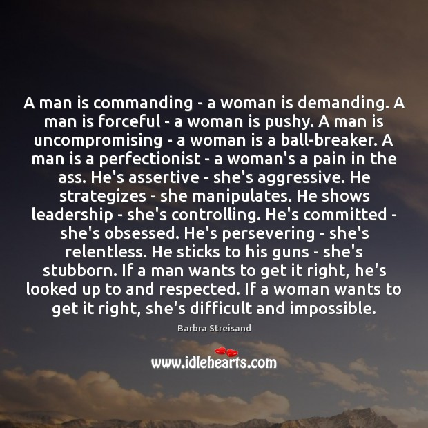 Image, A man is commanding – a woman is demanding. A man is