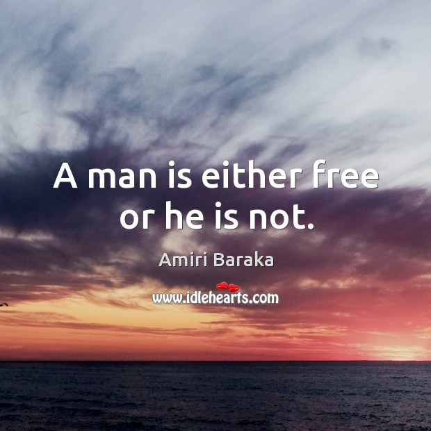 A man is either free or he is not. Image